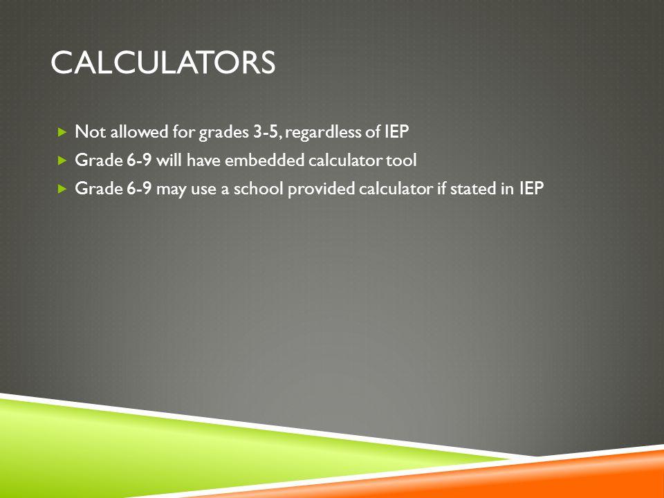 Calculators Not allowed for grades 3-5, regardless of IEP
