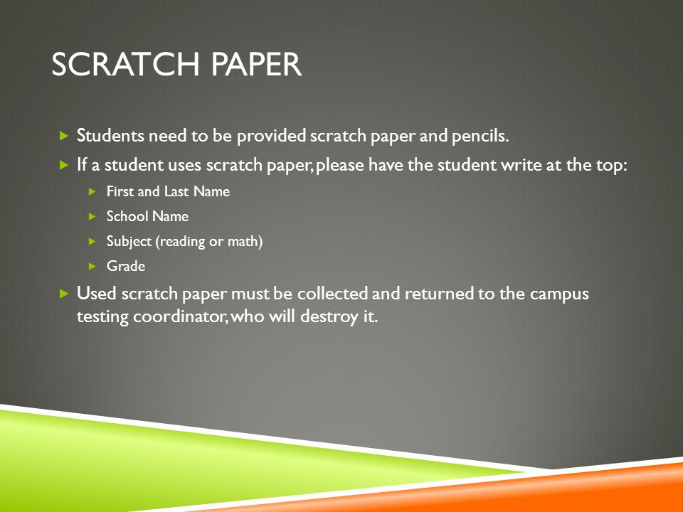Scratch paper Students need to be provided scratch paper and pencils.