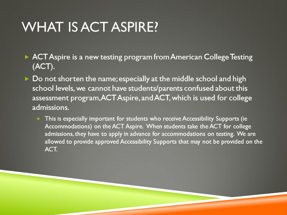 What is ACT Aspire ACT Aspire is a new testing program from American College Testing (ACT).