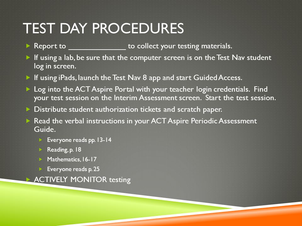 Test Day procedures Report to _____________ to collect your testing materials.