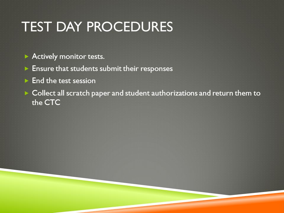 Test Day procedures Actively monitor tests.