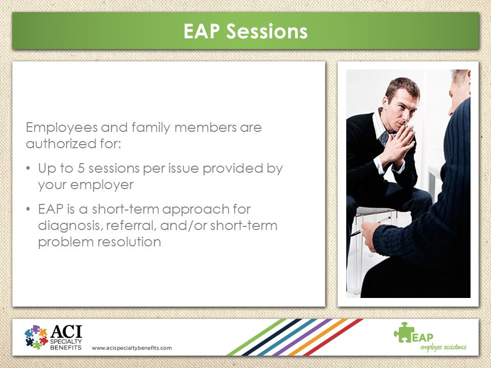 EAP Sessions Employees and family members are authorized for: