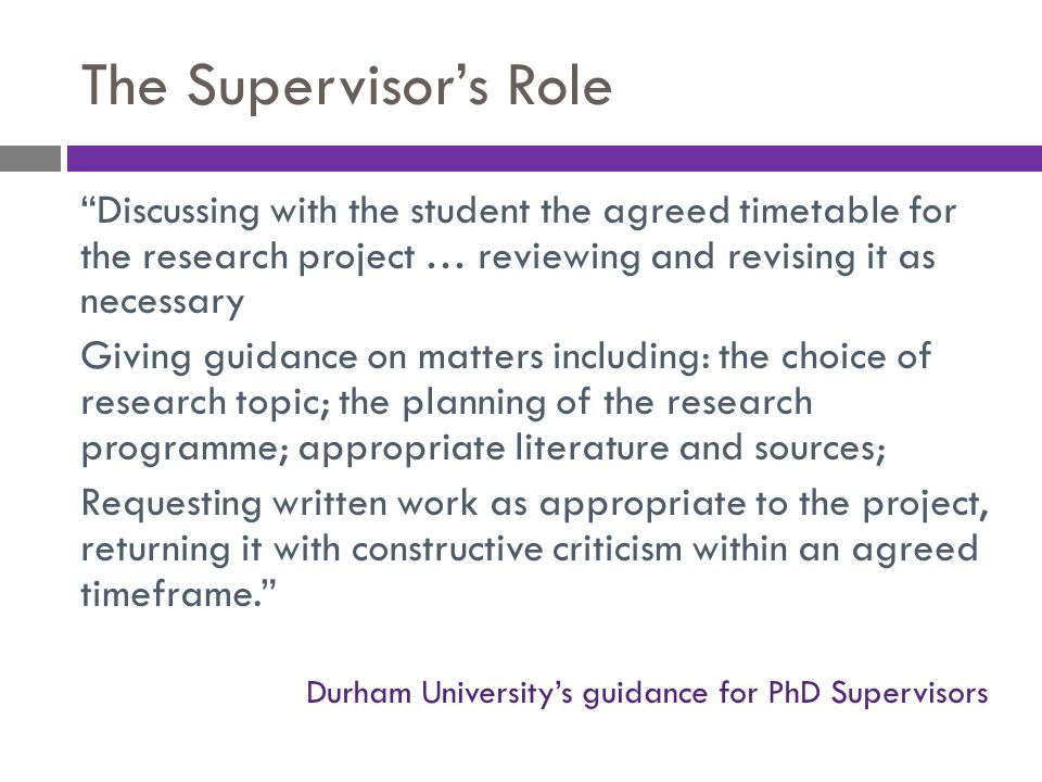 The Supervisor's Role Discussing with the student the agreed timetable for the research project … reviewing and revising it as necessary.