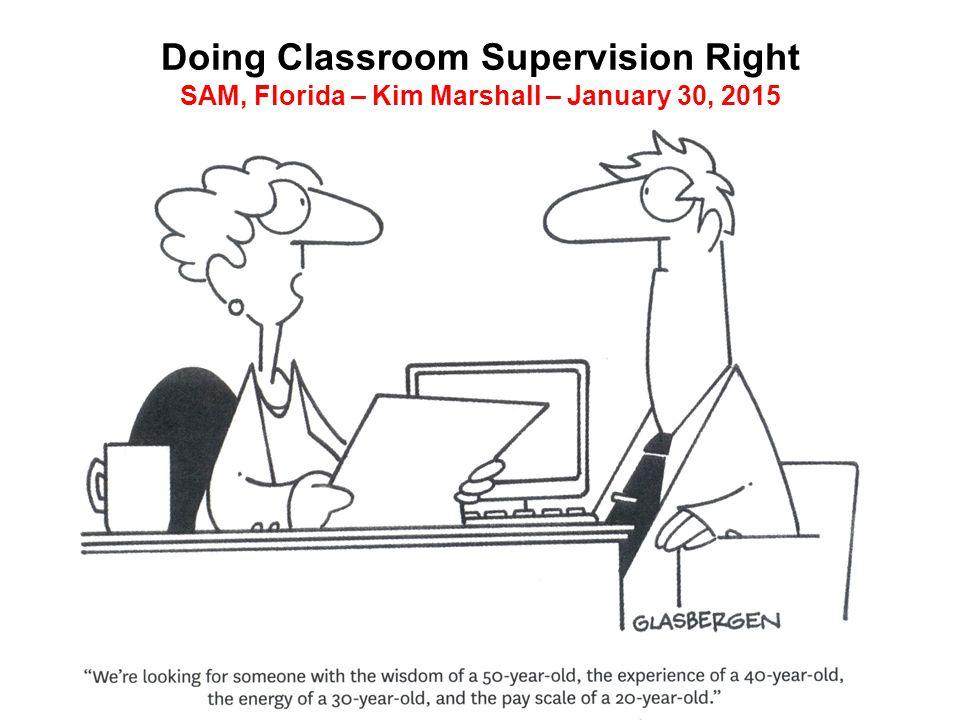 Doing Classroom Supervision Right SAM, Florida – Kim Marshall – January 30, 2015