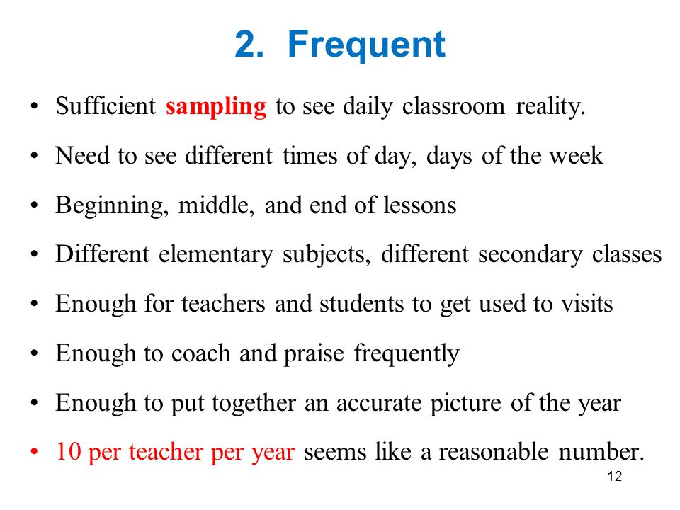 2. Frequent Sufficient sampling to see daily classroom reality.
