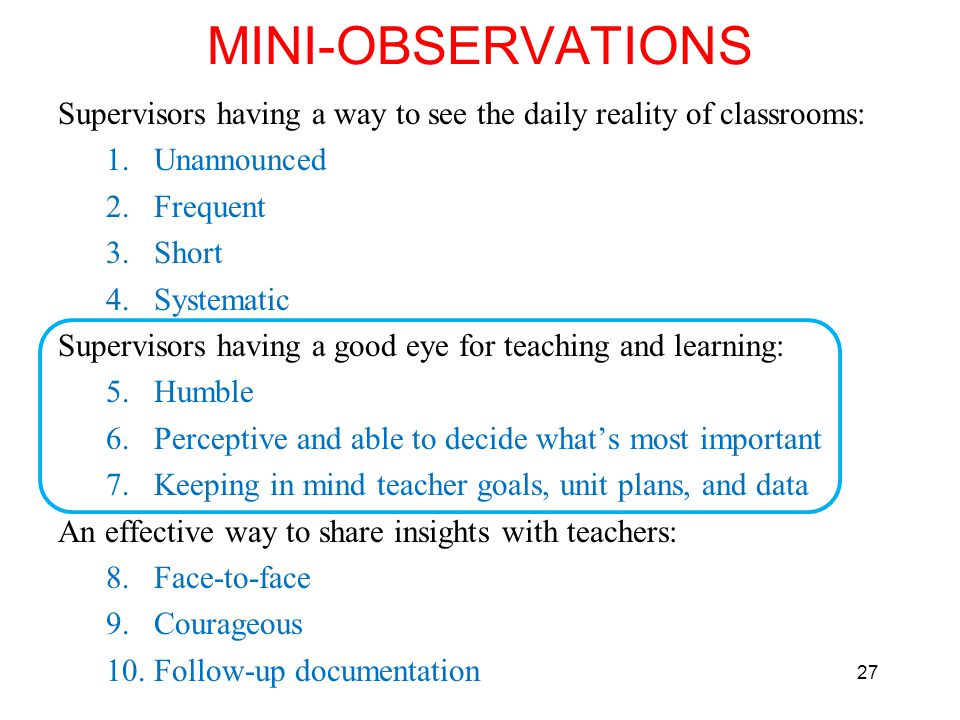 MINI-OBSERVATIONS Supervisors having a way to see the daily reality of classrooms: Unannounced. Frequent.