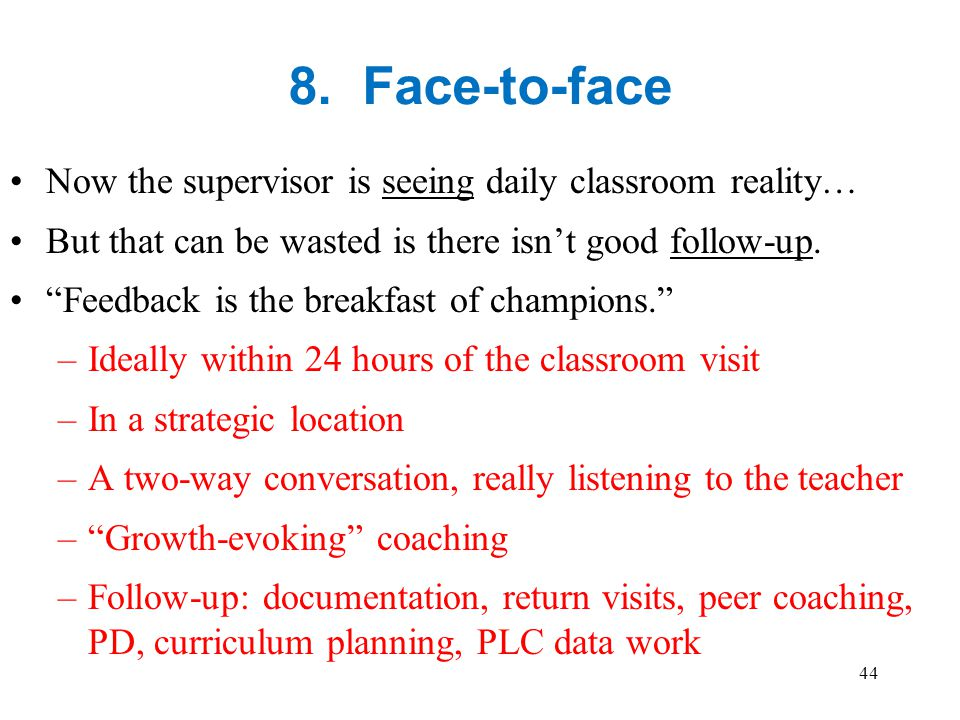 8. Face-to-face Now the supervisor is seeing daily classroom reality…