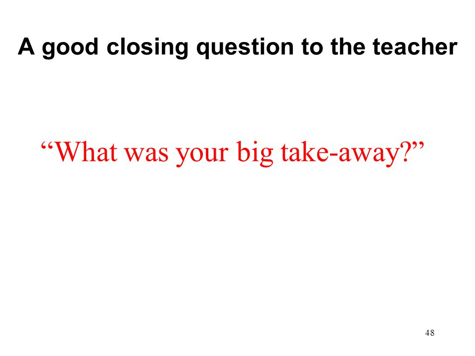 A good closing question to the teacher