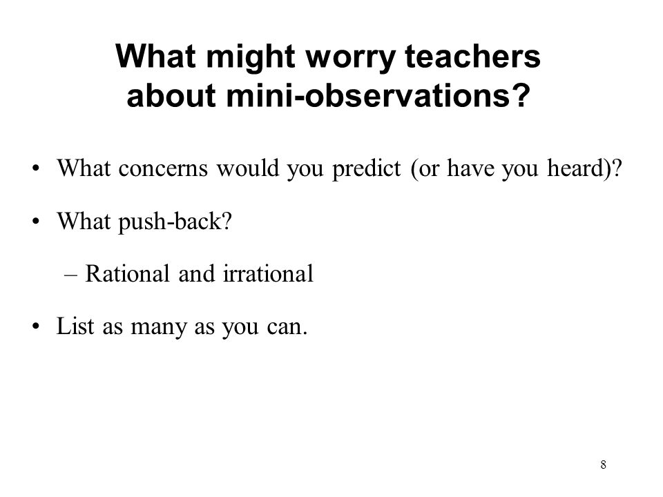 What might worry teachers about mini-observations