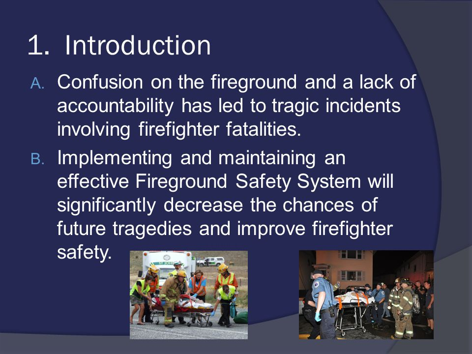 1. Introduction Confusion on the fireground and a lack of accountability has led to tragic incidents involving firefighter fatalities.