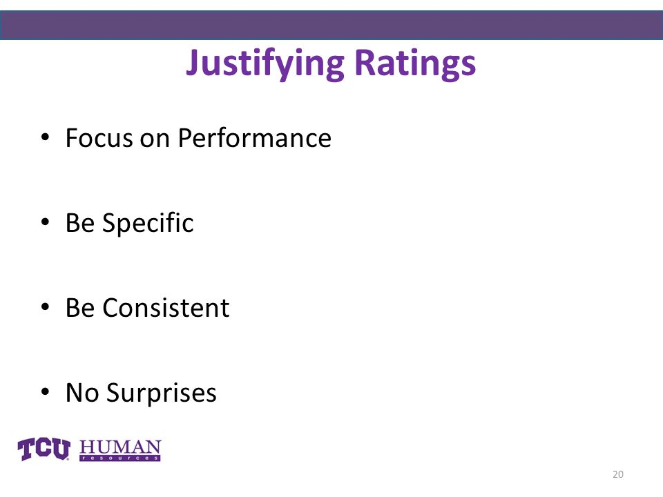Justifying Ratings Focus on Performance Be Specific Be Consistent