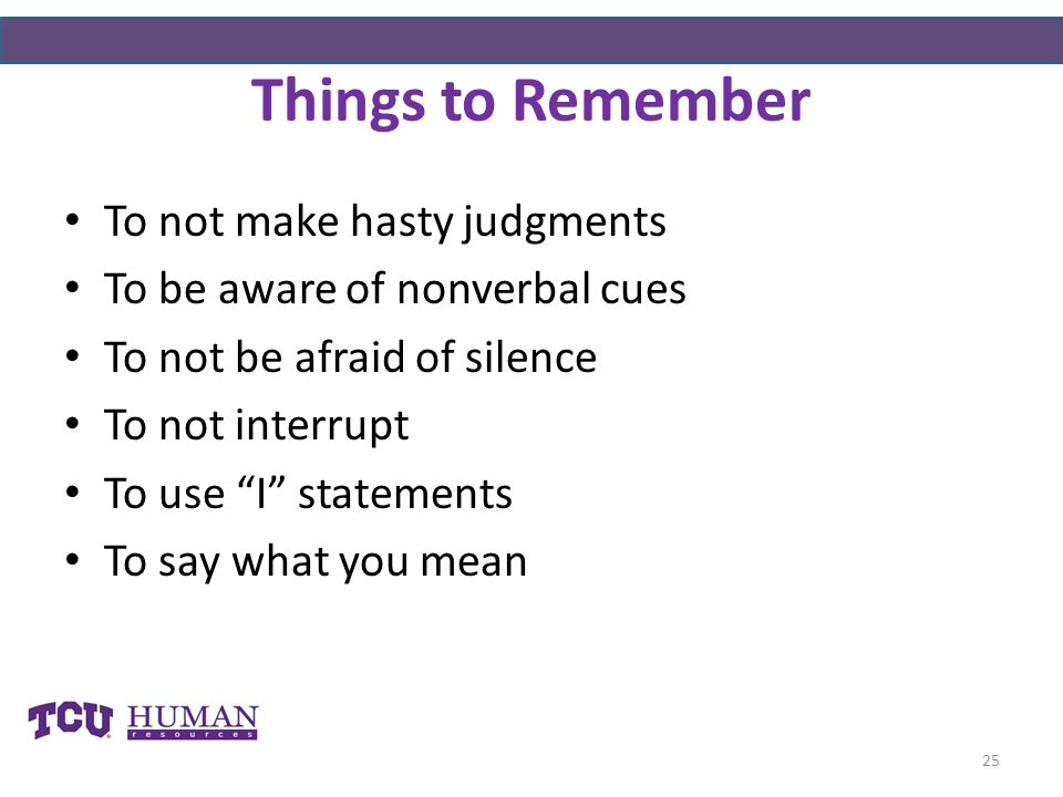 Things to Remember To not make hasty judgments