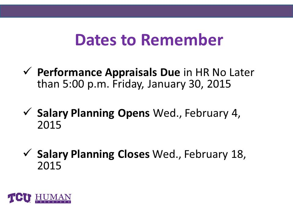 Dates to Remember Performance Appraisals Due in HR No Later than 5:00 p.m. Friday, January 30, 2015.