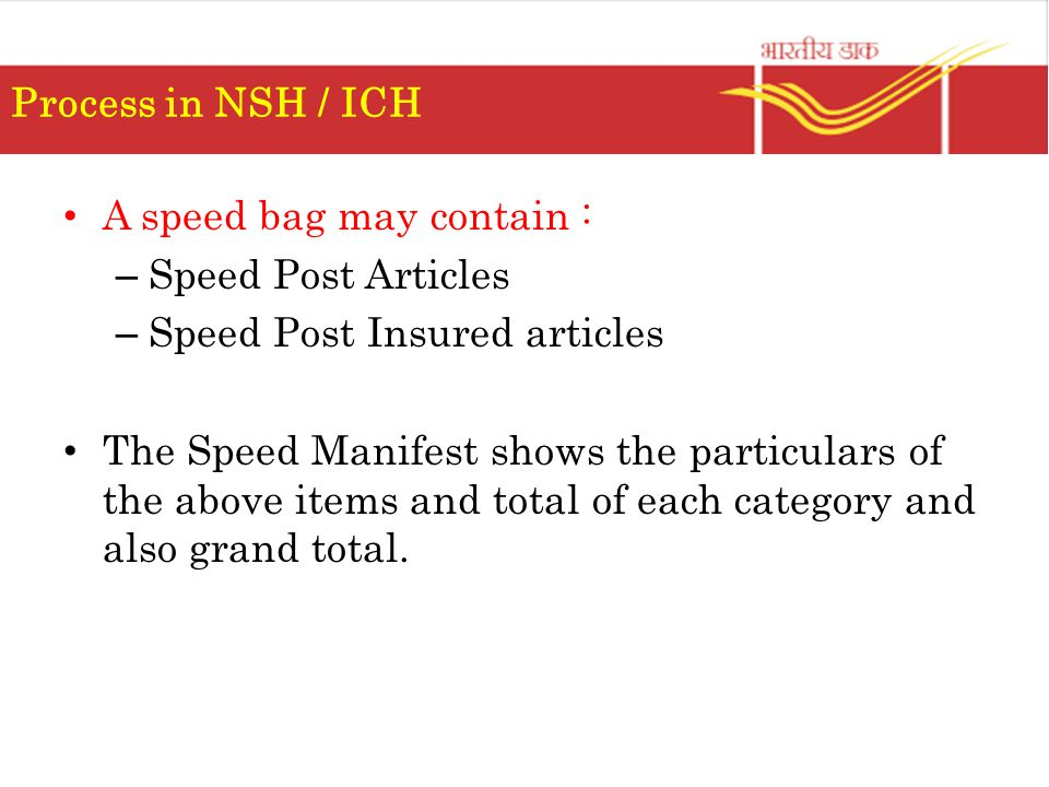Process in NSH / ICH A speed bag may contain : Speed Post Articles. Speed Post Insured articles.
