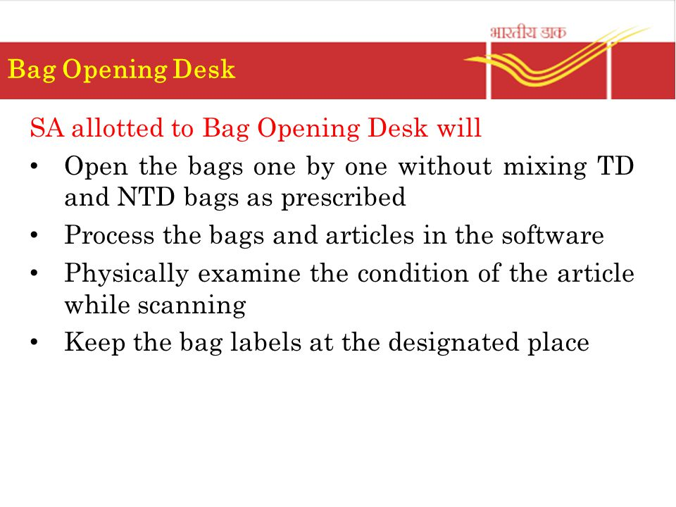 Bag Opening Desk SA allotted to Bag Opening Desk will. Open the bags one by one without mixing TD and NTD bags as prescribed.