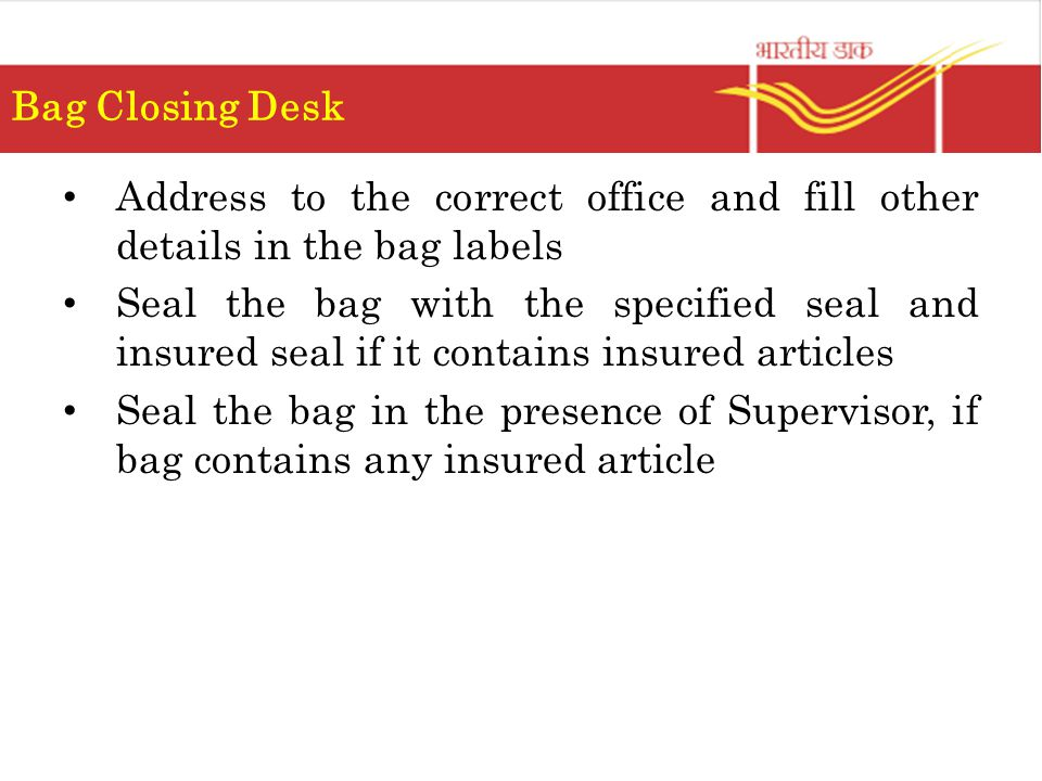 Bag Closing Desk Address to the correct office and fill other details in the bag labels.