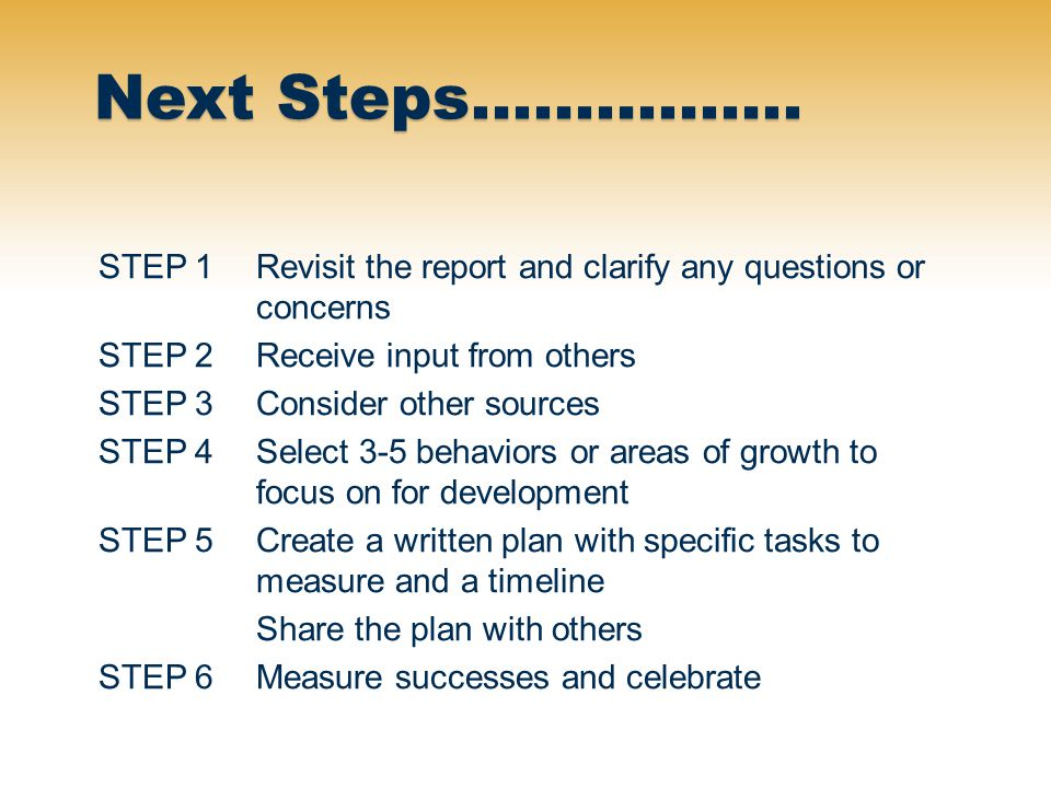 Next Steps……………. STEP 1 Revisit the report and clarify any questions or concerns. STEP 2 Receive input from others.