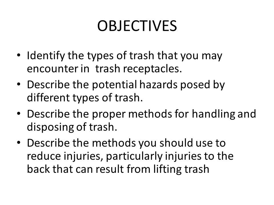 OBJECTIVES Identify the types of trash that you may encounter in trash receptacles.