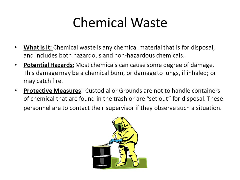 Chemical Waste What is it: Chemical waste is any chemical material that is for disposal, and includes both hazardous and non-hazardous chemicals.