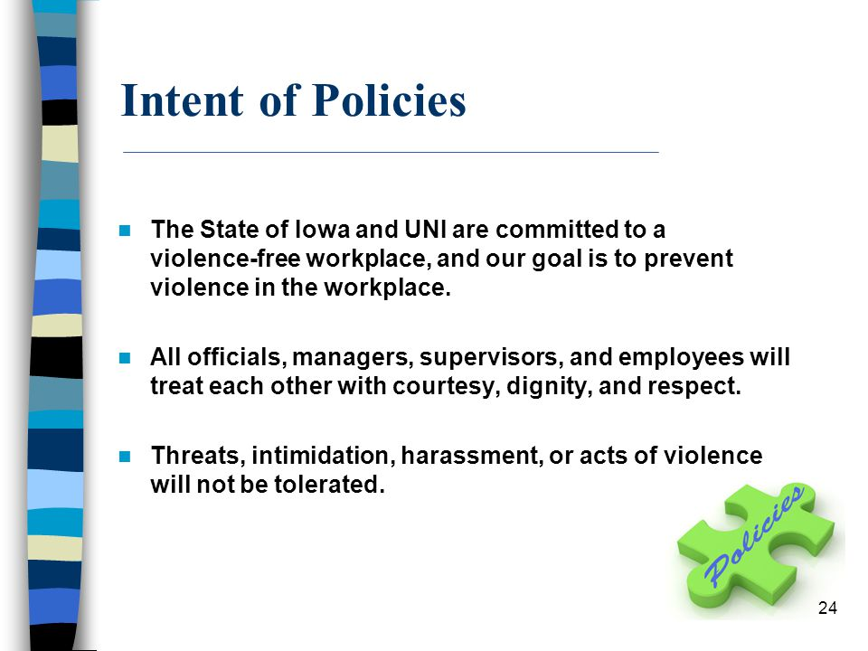 Intent of Policies The State of Iowa and UNI are committed to a violence-free workplace, and our goal is to prevent violence in the workplace.