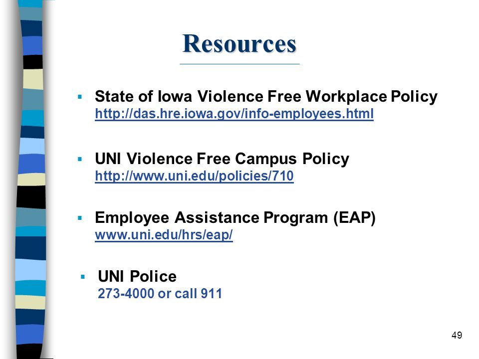 Resources State of Iowa Violence Free Workplace Policy http://das.hre.iowa.gov/info-employees.html.