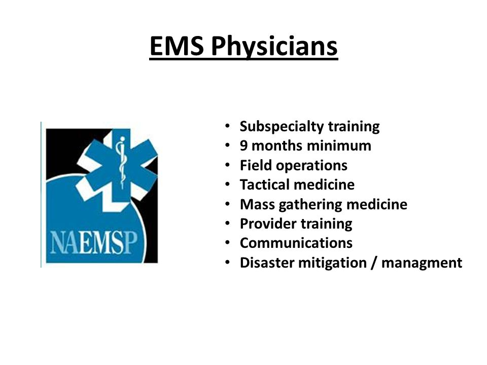 EMS Physicians Subspecialty training 9 months minimum Field operations
