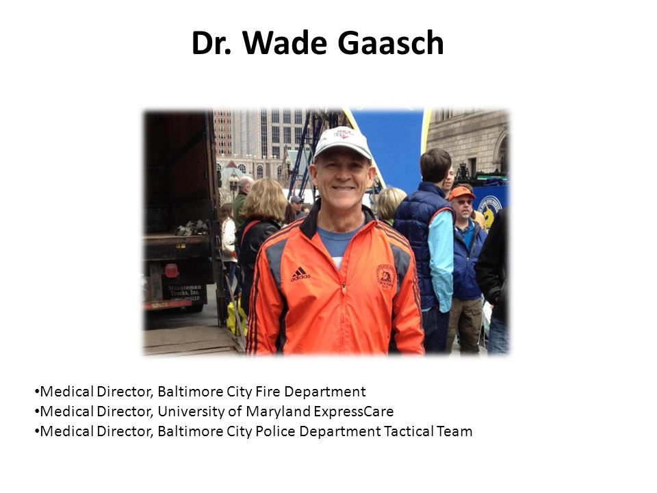 Dr. Wade Gaasch Medical Director, Baltimore City Fire Department