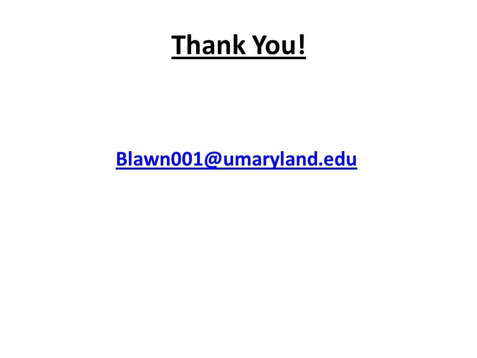 Thank You! Blawn001@umaryland.edu