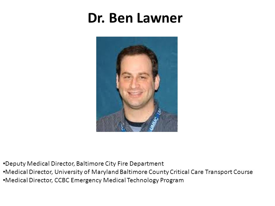 Dr. Ben Lawner Deputy Medical Director, Baltimore City Fire Department