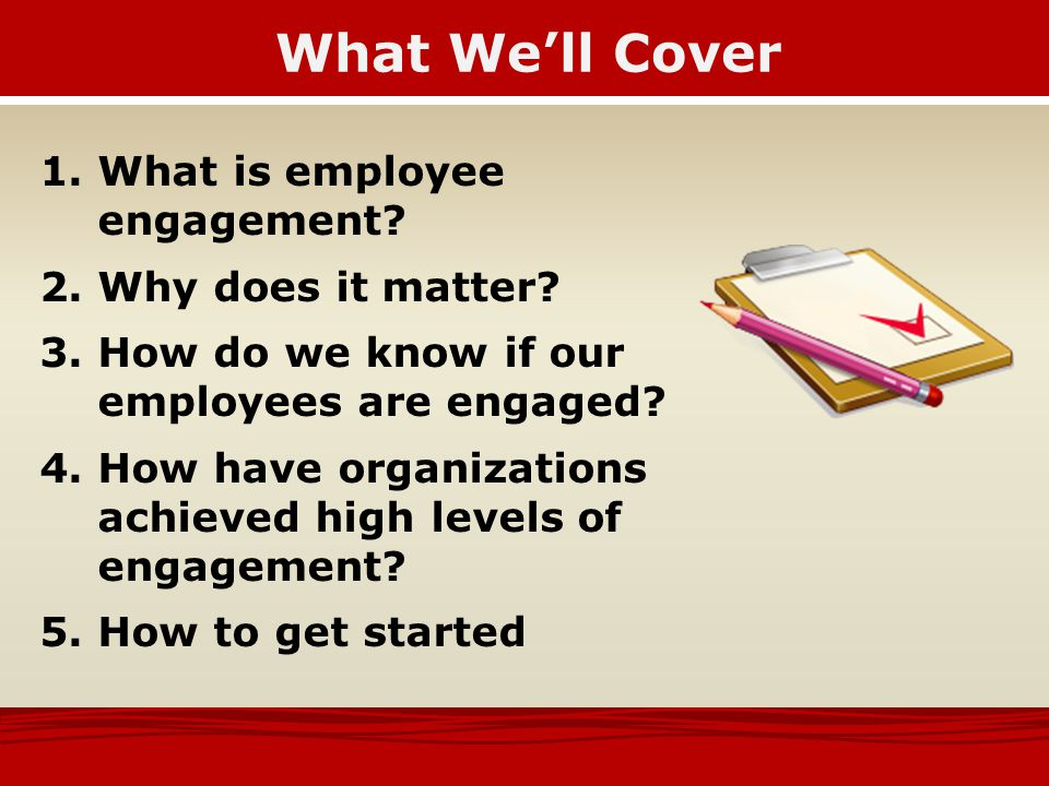 What We'll Cover What is employee engagement Why does it matter