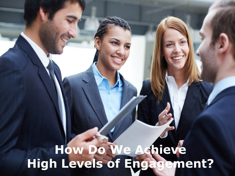How Do We Achieve High Levels of Engagement