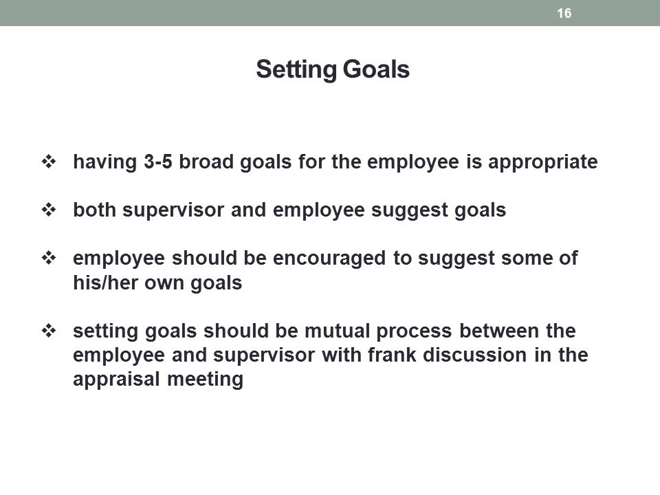Setting Goals having 3-5 broad goals for the employee is appropriate