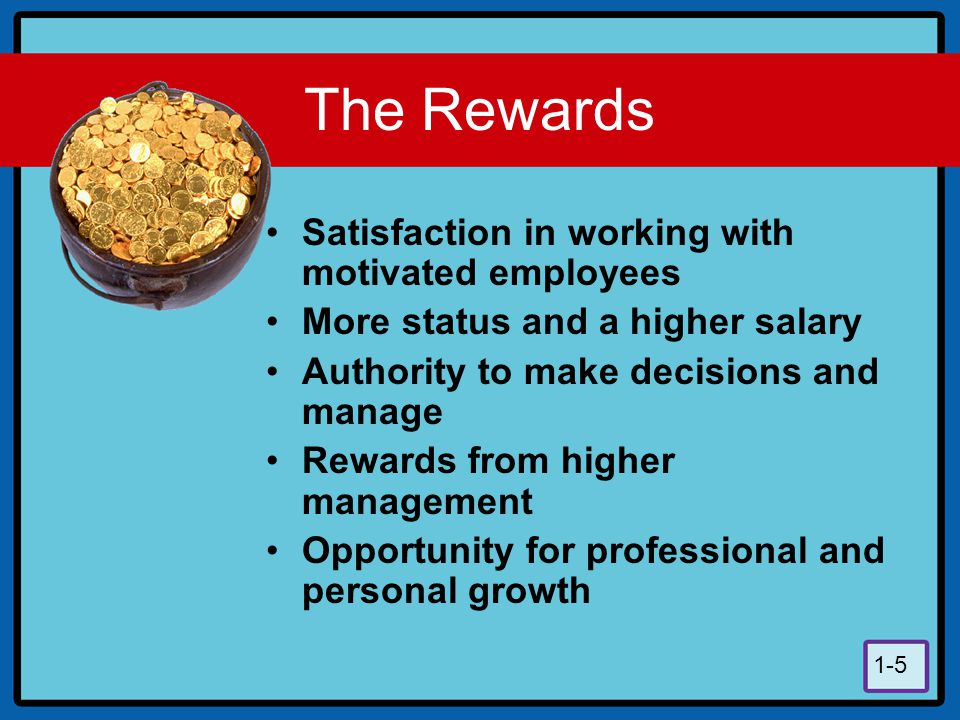 The Rewards Satisfaction in working with motivated employees