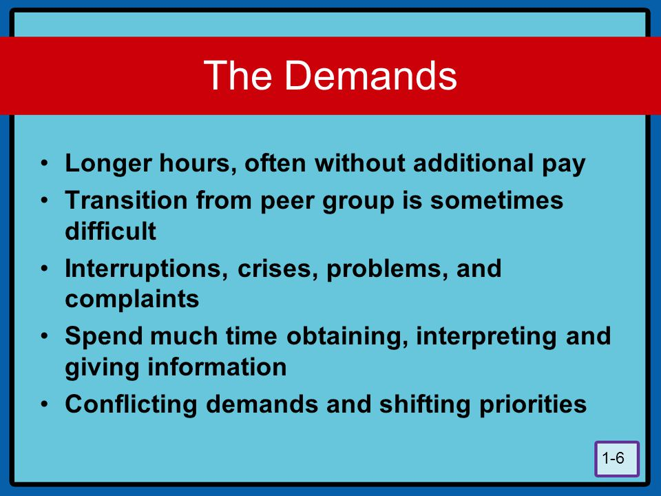 The Demands Longer hours, often without additional pay