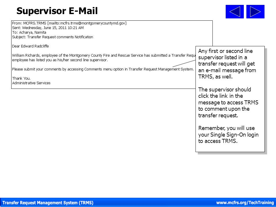 Supervisor E-Mail Any first or second line supervisor listed in a transfer request will get an e-mail message from TRMS, as well.