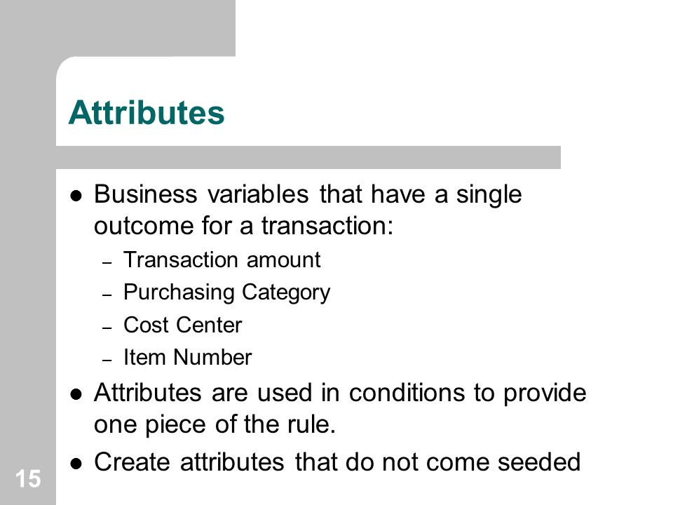 Attributes Business variables that have a single outcome for a transaction: Transaction amount. Purchasing Category.