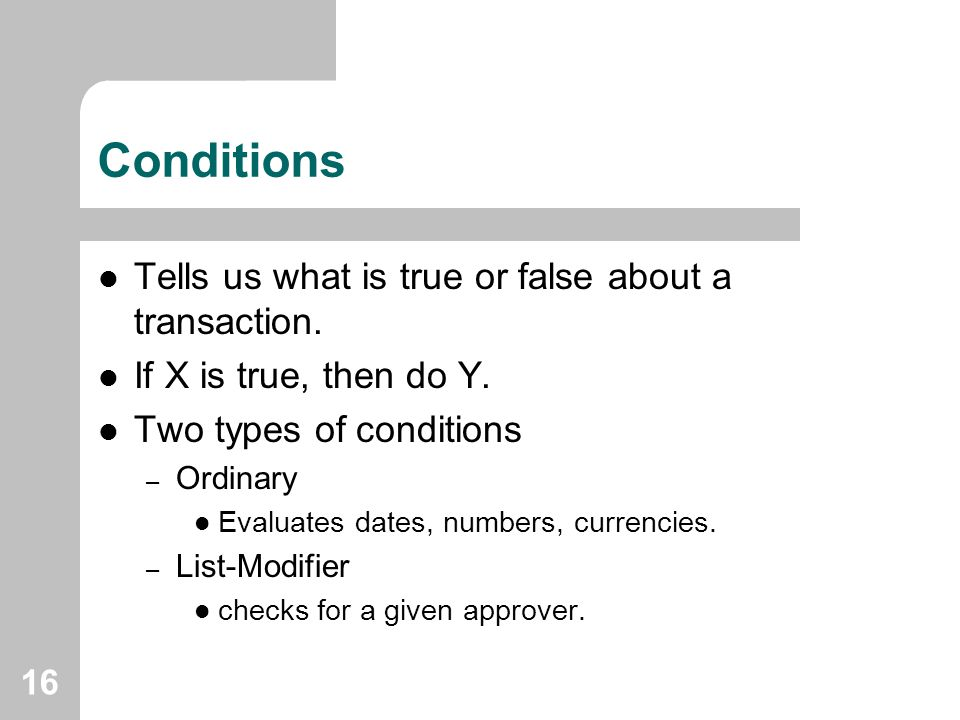 Conditions Tells us what is true or false about a transaction.