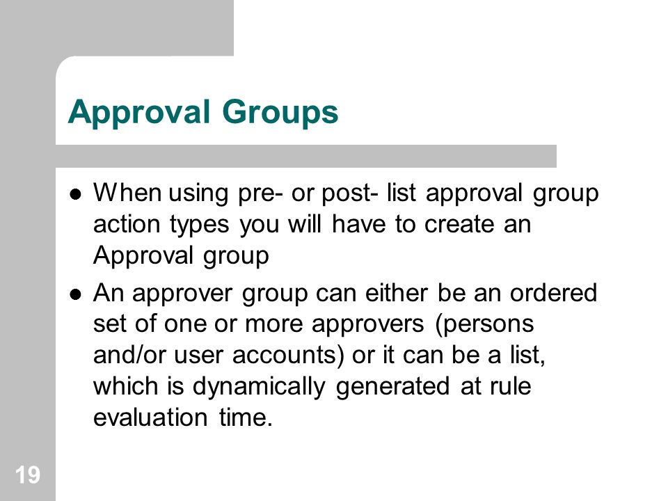 Approval Groups When using pre- or post- list approval group action types you will have to create an Approval group.