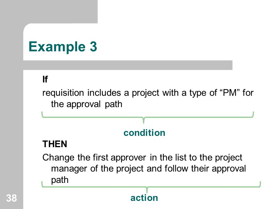 Example 3 If. requisition includes a project with a type of PM for the approval path. THEN.