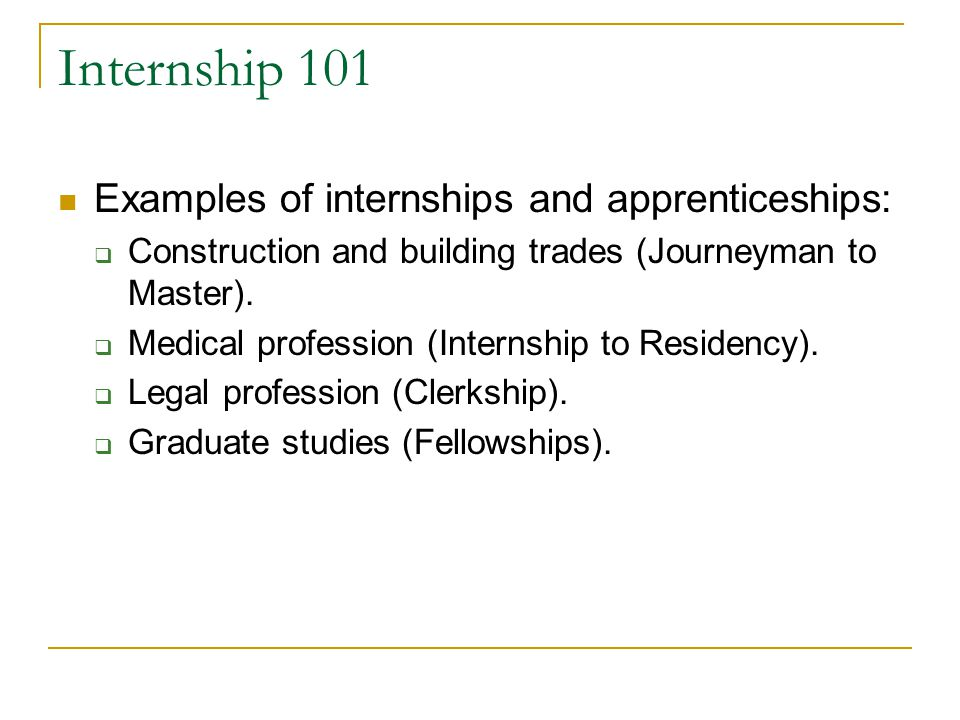 Internship 101 Examples of internships and apprenticeships: