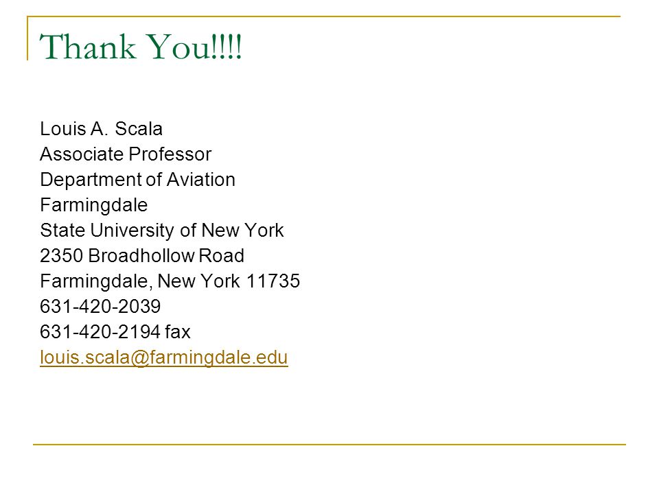 Thank You!!!! Louis A. Scala Associate Professor