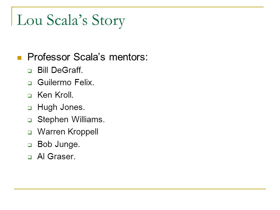 Lou Scala's Story Professor Scala's mentors: Bill DeGraff.