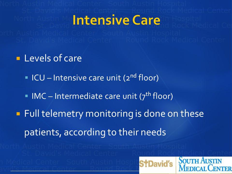 Levels of care ICU – Intensive care unit (2nd floor) IMC – Intermediate care unit (7th floor)