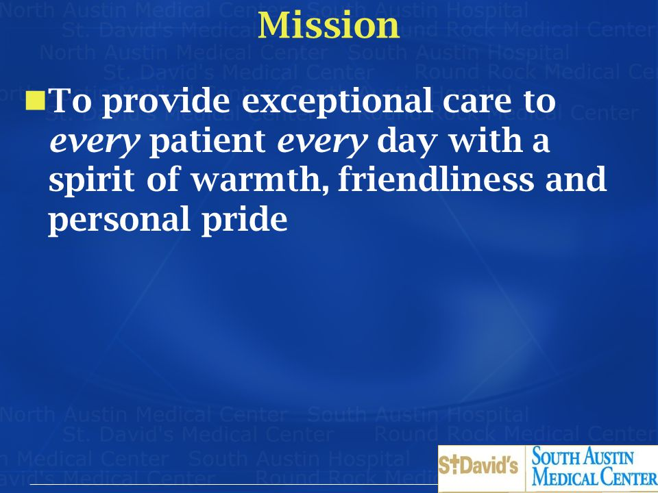 Mission To provide exceptional care to every patient every day with a spirit of warmth, friendliness and personal pride.
