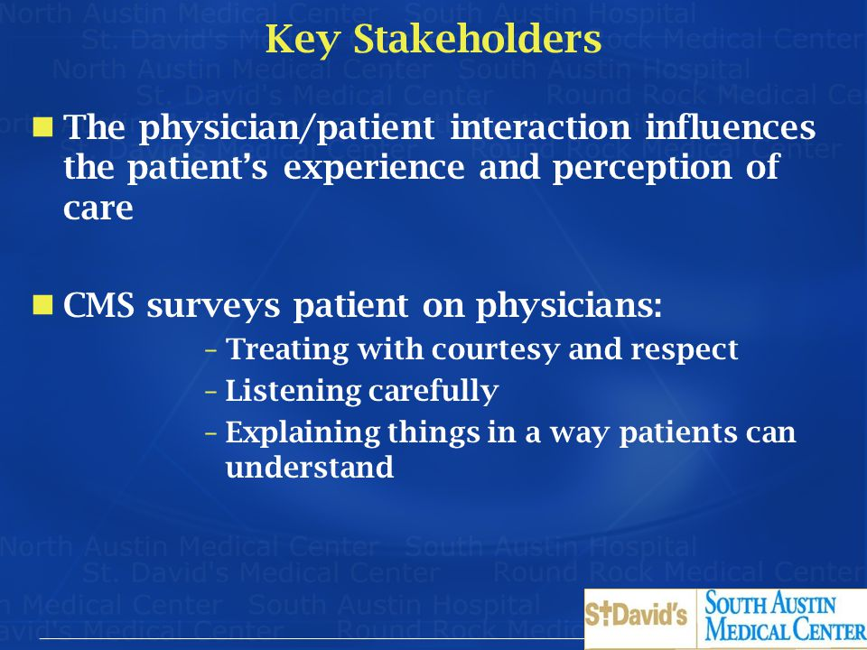 Key Stakeholders The physician/patient interaction influences the patient's experience and perception of care.