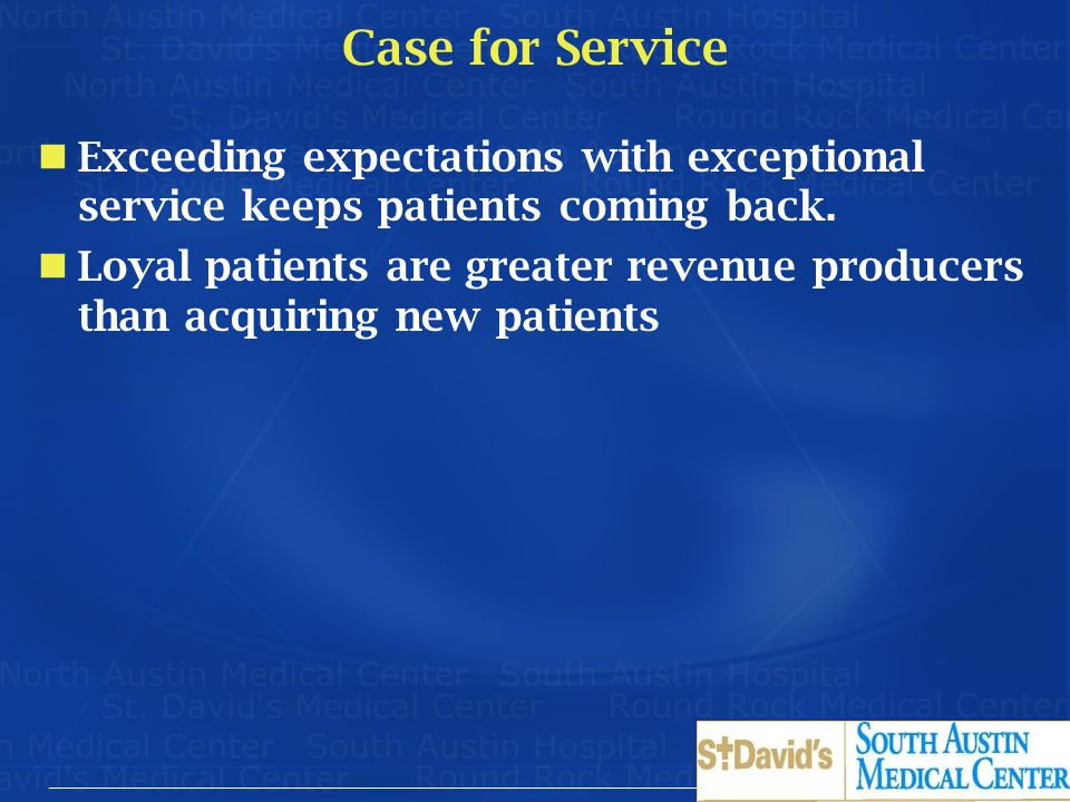 Case for Service Exceeding expectations with exceptional service keeps patients coming back.