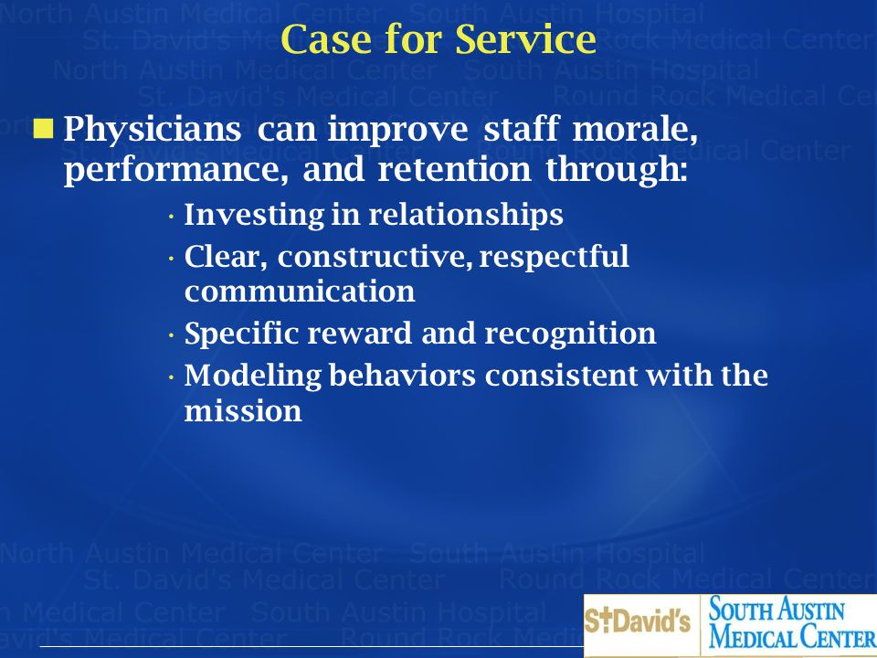 Case for Service Physicians can improve staff morale, performance, and retention through: Investing in relationships.