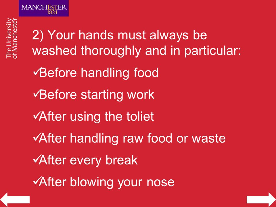 2) Your hands must always be washed thoroughly and in particular: