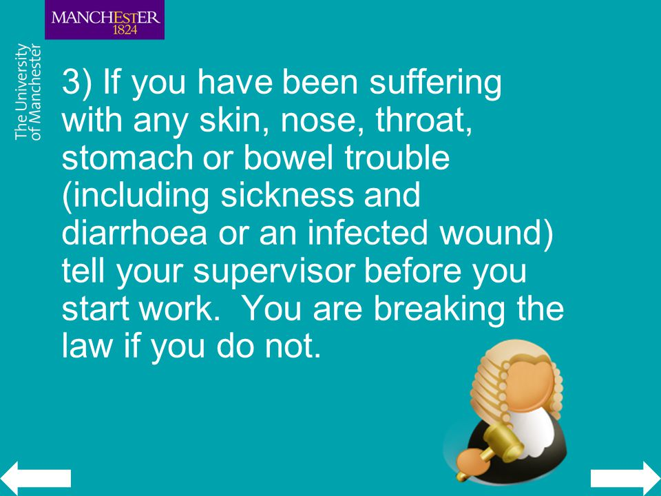 3) If you have been suffering with any skin, nose, throat, stomach or bowel trouble (including sickness and diarrhoea or an infected wound) tell your supervisor before you start work.