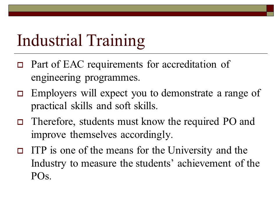 Industrial Training Part of EAC requirements for accreditation of engineering programmes.